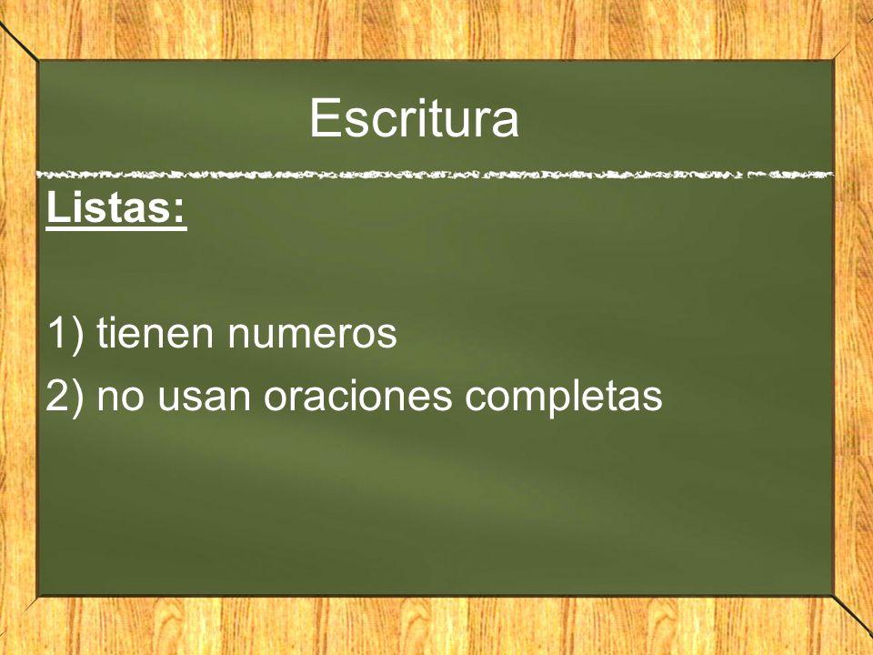 Escritura Listas: 1) tienen numeros 2) no usan oraciones completas