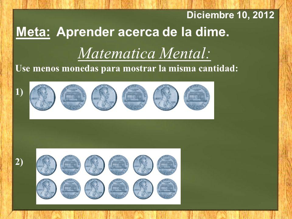 Diciembre 10, 2012 Meta: Aprender acerca de la dime.