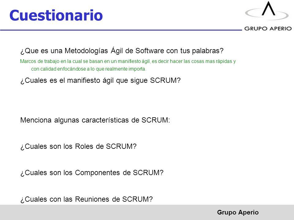 Aperio, S.A. de C.V. ® Cuestionario Grupo Aperio ¿Que es una Metodologías Ágil de Software con tus palabras? Marcos de trabajo en la cual se basan en