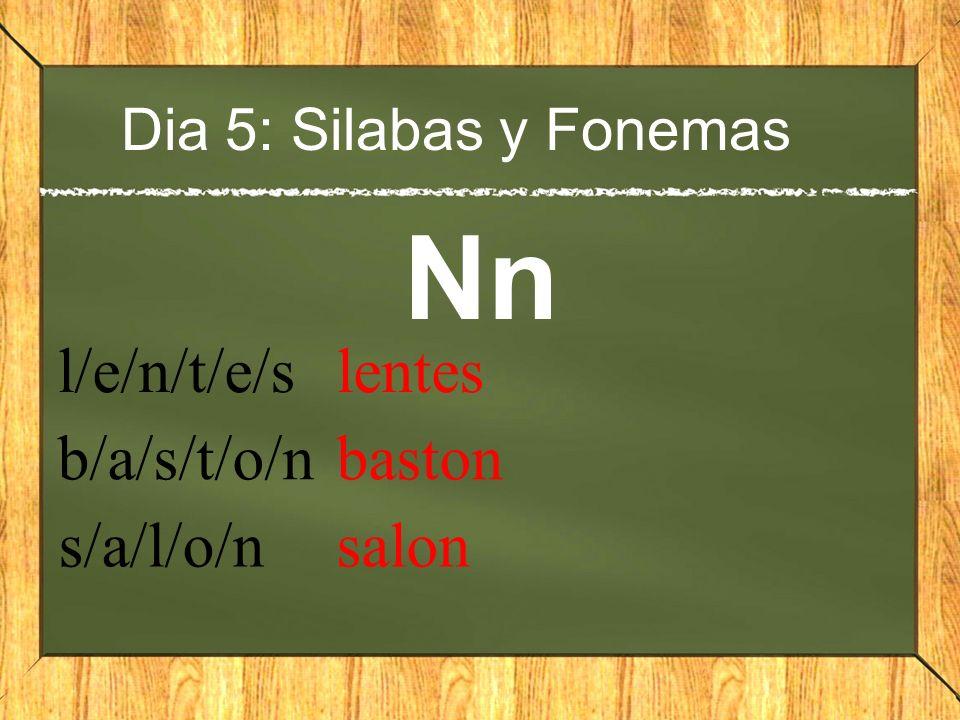 Dia 5: Silabas y Fonemas Nn l/e/n/t/e/s lentes b/a/s/t/o/n baston s/a/l/o/n salon