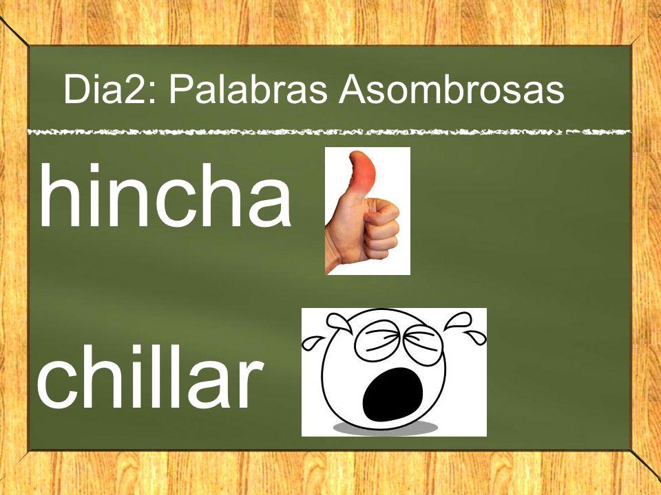Dia2: Palabras Asombrosas hincha chillar