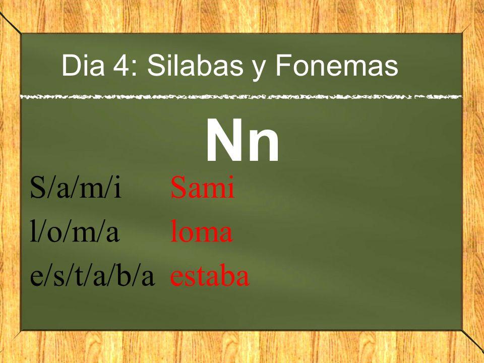Dia 4: Silabas y Fonemas Nn S/a/m/i Sami l/o/m/a loma e/s/t/a/b/a estaba