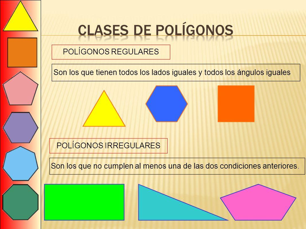 POLÍGONOS REGULARES Son los que tienen todos los lados iguales y todos los ángulos iguales POLÍGONOS IRREGULARES Son los que no cumplen al menos una d