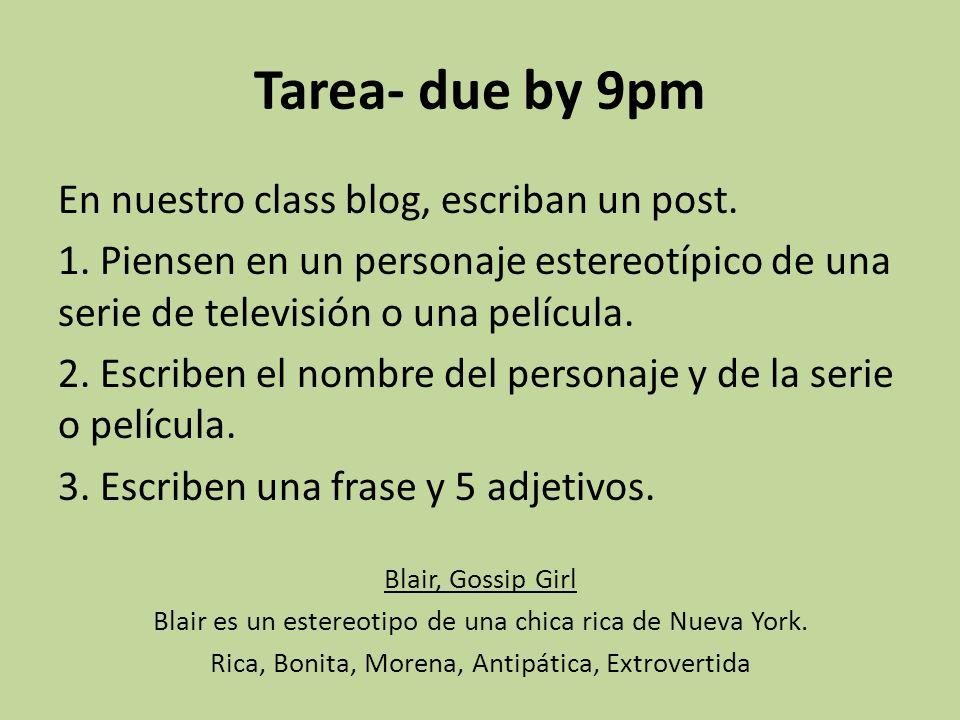 Tarea- due by 9pm En nuestro class blog, escriban un post. 1. Piensen en un personaje estereotípico de una serie de televisión o una película. 2. Escr
