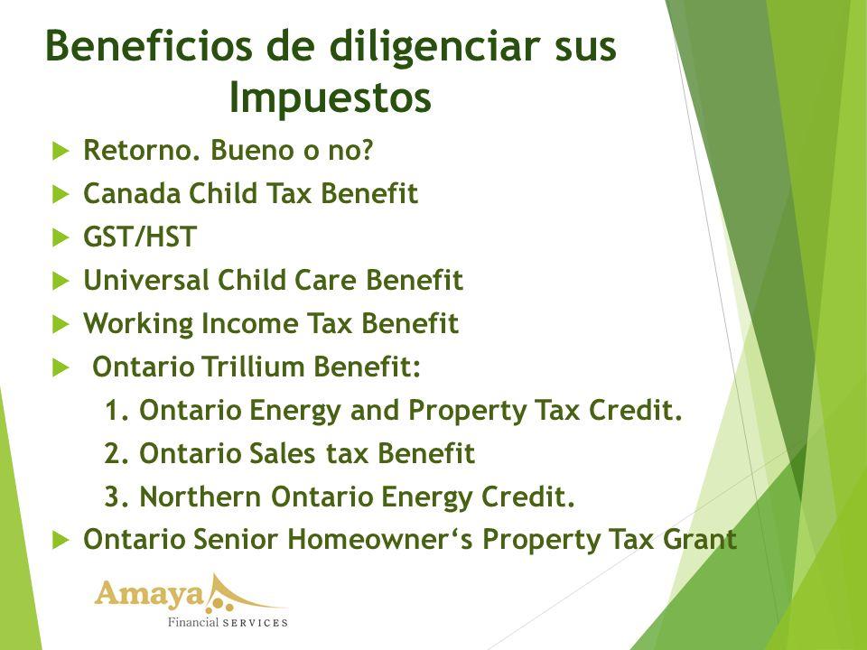 Beneficios de diligenciar sus Impuestos Retorno. Bueno o no? Canada Child Tax Benefit GST/HST Universal Child Care Benefit Working Income Tax Benefit
