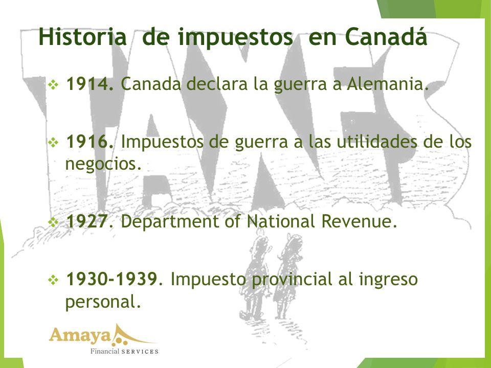 1914. Canada declara la guerra a Alemania. 1916. Impuestos de guerra a las utilidades de los negocios. 1927. Department of National Revenue. 1930-1939