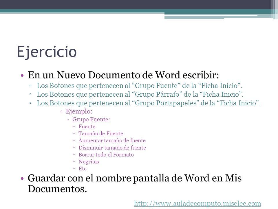http://www.auladecomputo.miselec.com Ejercicio En un Nuevo Documento de Word escribir: Los Botones que pertenecen al Grupo Fuente de la Ficha Inicio.