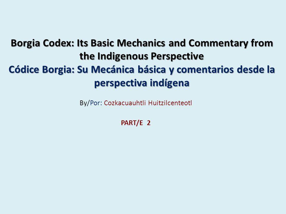 Borgia Codex: Its Basic Mechanics and Commentary from the Indigenous Perspective Códice Borgia: Su Mecánica básica y comentarios desde la perspectiva