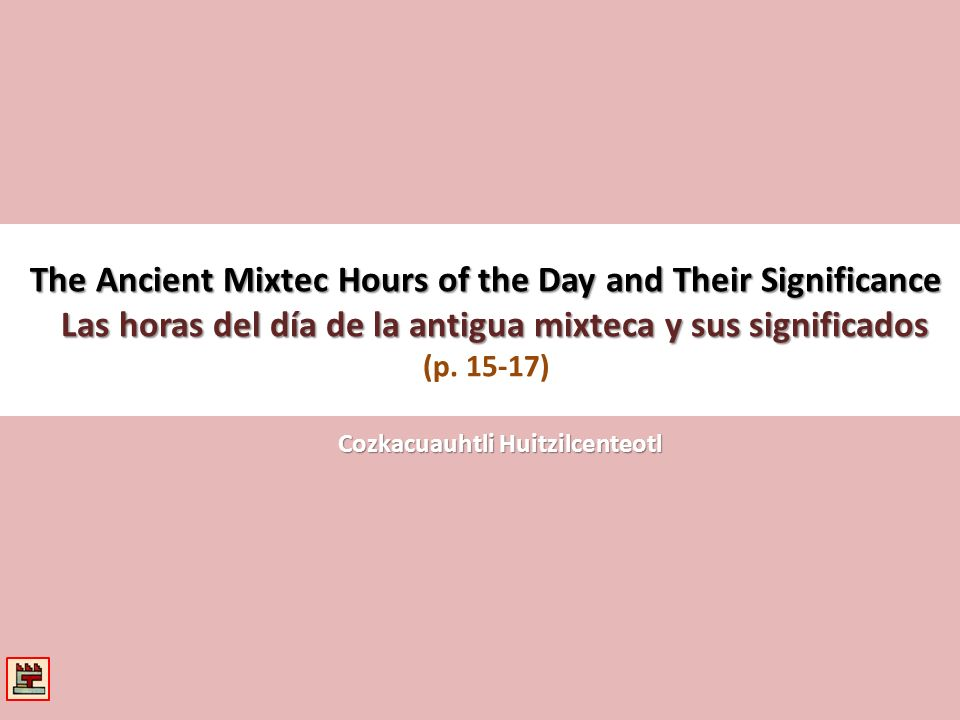 The Ancient Mixtec Hours of the Day and Their Significance Las horas del día de la antigua mixteca y sus significados The Ancient Mixtec Hours of the