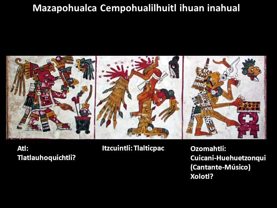 Mazapohualca Cempohualilhuitl ihuan inahual Atl: Tlatlauhoquichtli? Itzcuintli: Tlalticpac Ozomahtli: Cuicani-Huehuetzonqui (Cantante-Músico) Xolotl?