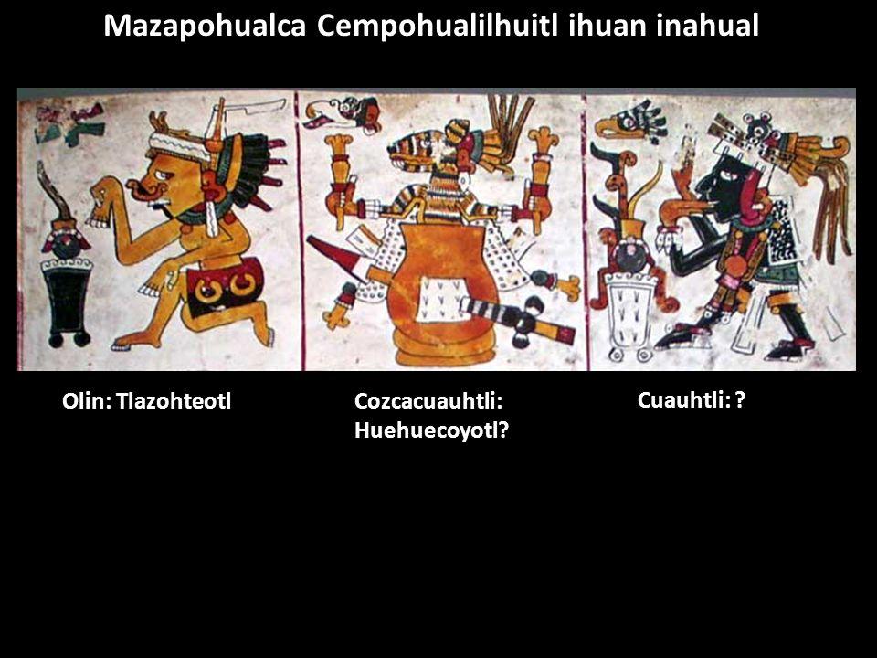 Mazapohualca Cempohualilhuitl ihuan inahual Cuauhtli: ? Cozcacuauhtli: Huehuecoyotl? Olin: Tlazohteotl