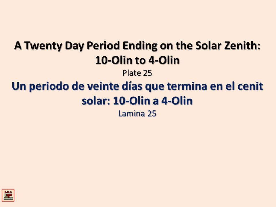 A Twenty Day Period Ending on the Solar Zenith: 10-Olin to 4-Olin Plate 25 Un periodo de veinte días que termina en el cenit solar: 10-Olin a 4-Olin L