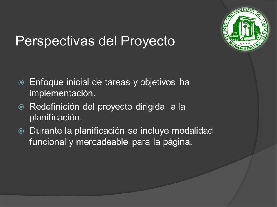 Perspectivas del Proyecto Enfoque inicial de tareas y objetivos ha implementación.