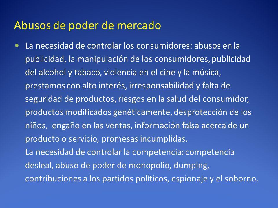 Abusos de poder de mercado La necesidad de controlar los consumidores: abusos en la publicidad, la manipulación de los consumidores, publicidad del al