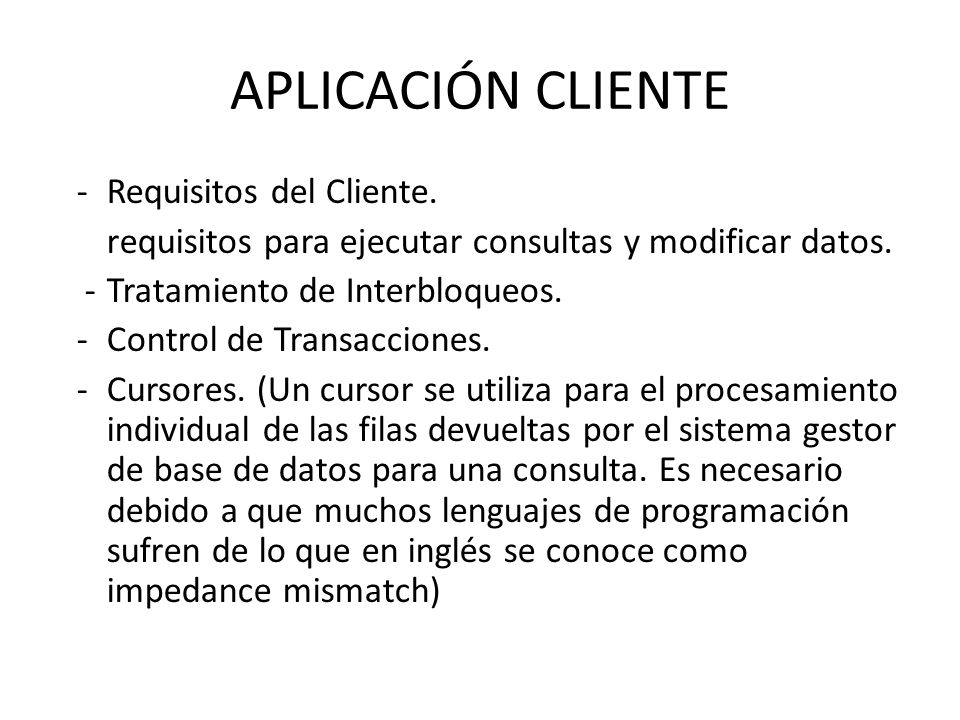 APLICACIÓN CLIENTE -Requisitos del Cliente. requisitos para ejecutar consultas y modificar datos. -Tratamiento de Interbloqueos. -Control de Transacci
