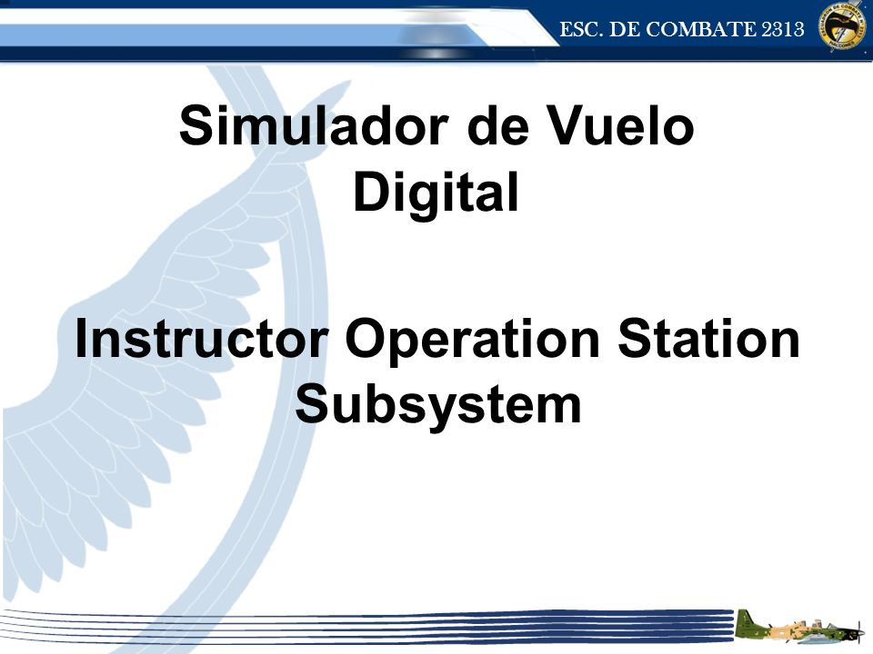 ESC. DE COMBATE 2313 Instructor Operation Station Subsystem Simulador de Vuelo Digital