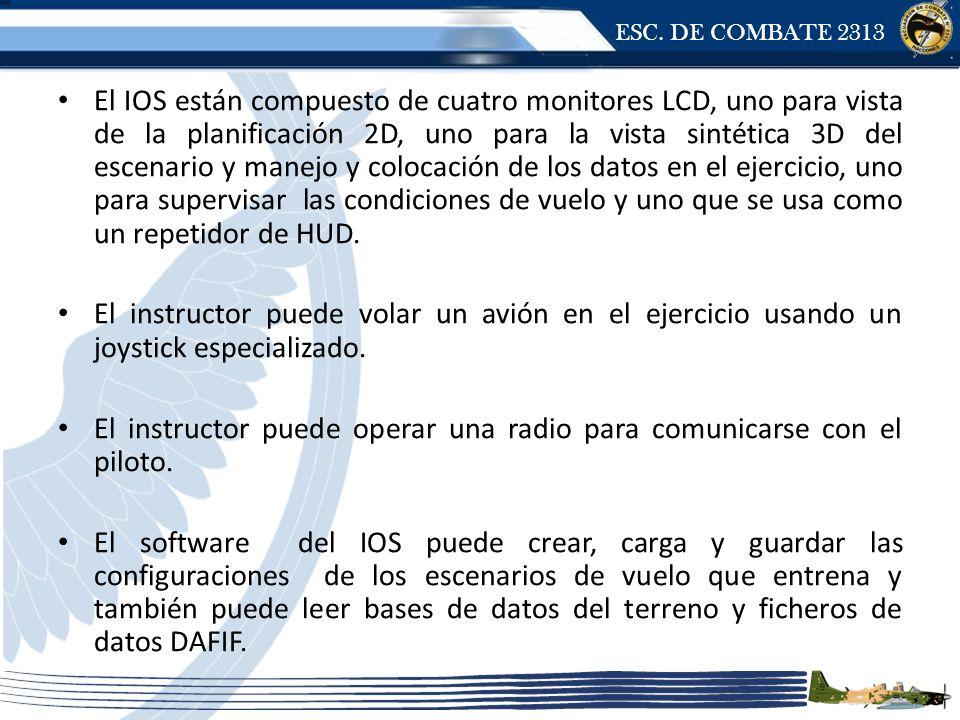 ESC. DE COMBATE 2313 El IOS están compuesto de cuatro monitores LCD, uno para vista de la planificación 2D, uno para la vista sintética 3D del escenar