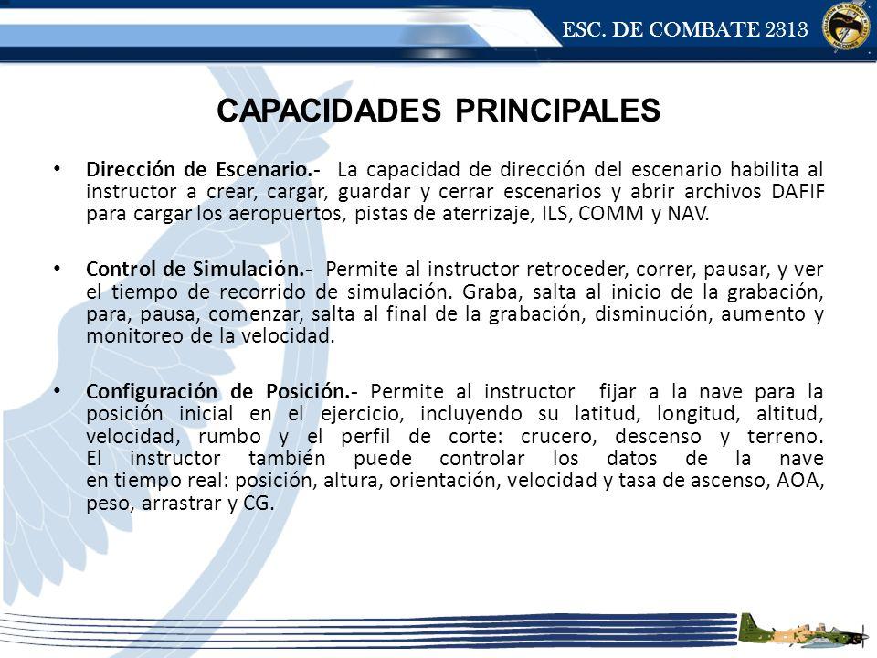 ESC. DE COMBATE 2313 CAPACIDADES PRINCIPALES Dirección de Escenario.- La capacidad de dirección del escenario habilita al instructor a crear, cargar,
