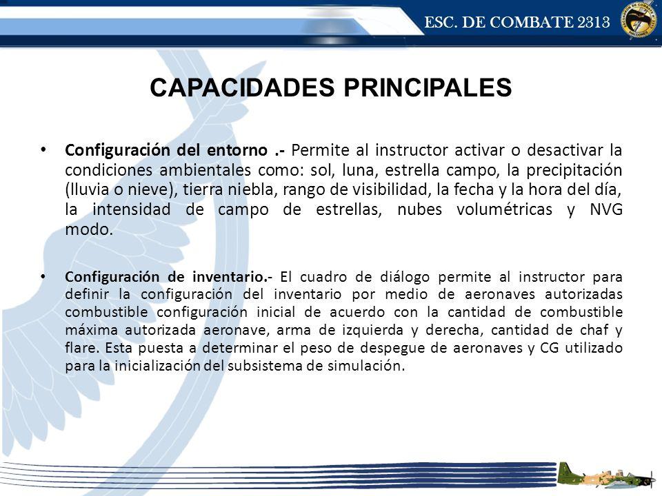ESC. DE COMBATE 2313 CAPACIDADES PRINCIPALES Configuración del entorno.- Permite al instructor activar o desactivar la condiciones ambientales como: s
