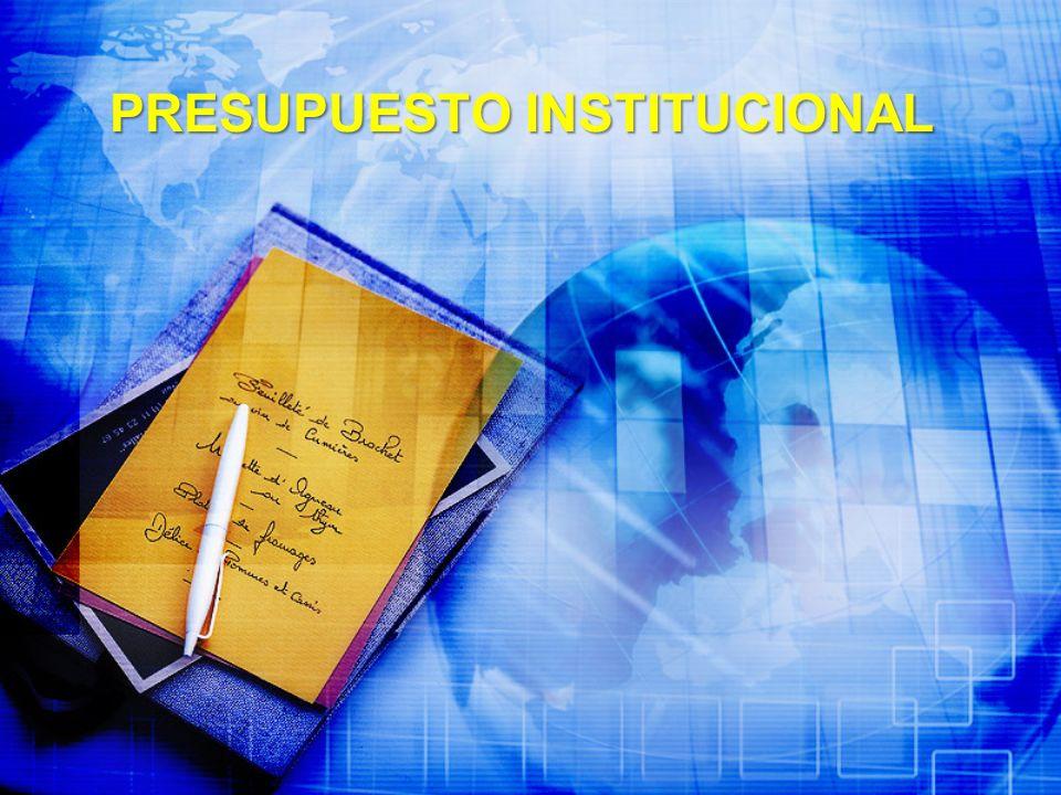 Presupuesto Institucional Se le define como la estimación de los ingresos y la autorización máxima de los gastos que podrán ejecutar las instituciones contempladas en el Presupuesto General del Estado.