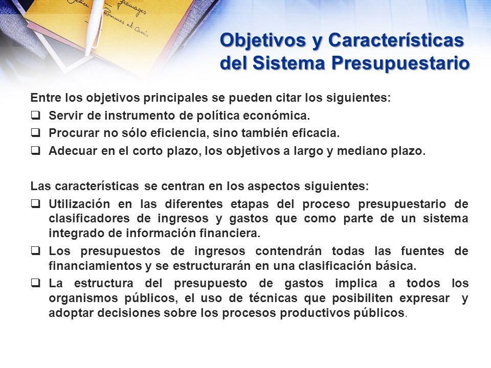 Objetivos y Características del Sistema Presupuestario Entre los objetivos principales se pueden citar los siguientes: Servir de instrumento de políti
