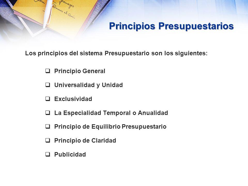 Principios Presupuestarios Los principios del sistema Presupuestario son los siguientes: Principio General Universalidad y Unidad Exclusividad La Espe
