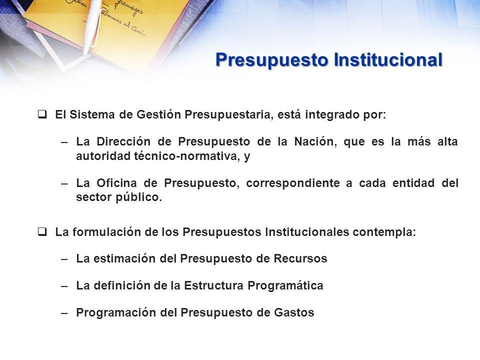 Presupuesto Institucional El Sistema de Gestión Presupuestaria, está integrado por: –La Dirección de Presupuesto de la Nación, que es la más alta auto