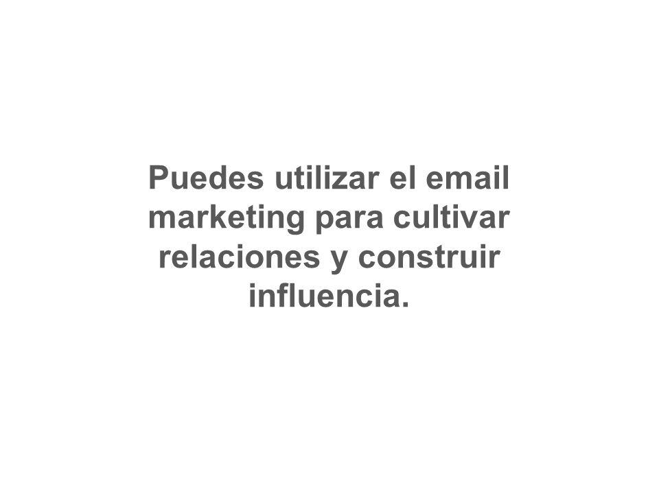Puedes utilizar el email marketing para cultivar relaciones y construir influencia.