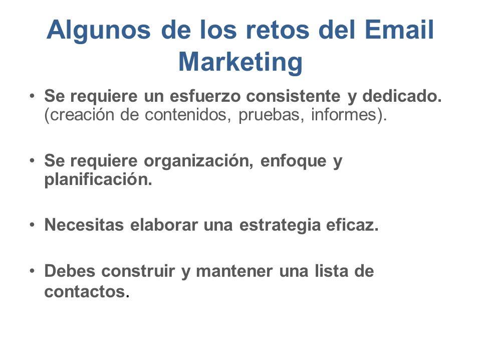 Algunos de los retos del Email Marketing Se requiere un esfuerzo consistente y dedicado.