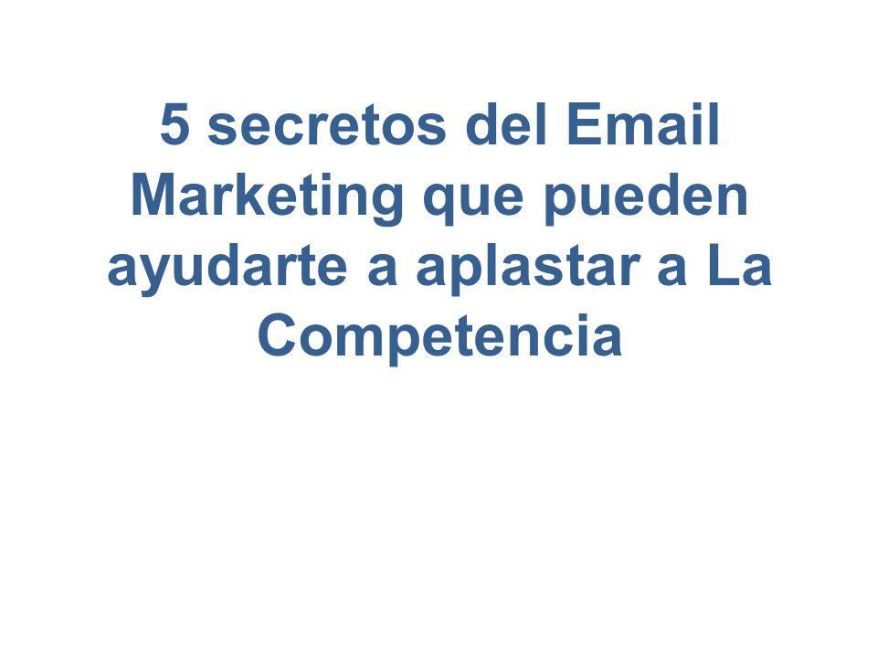 5 secretos del Email Marketing que pueden ayudarte a aplastar a La Competencia