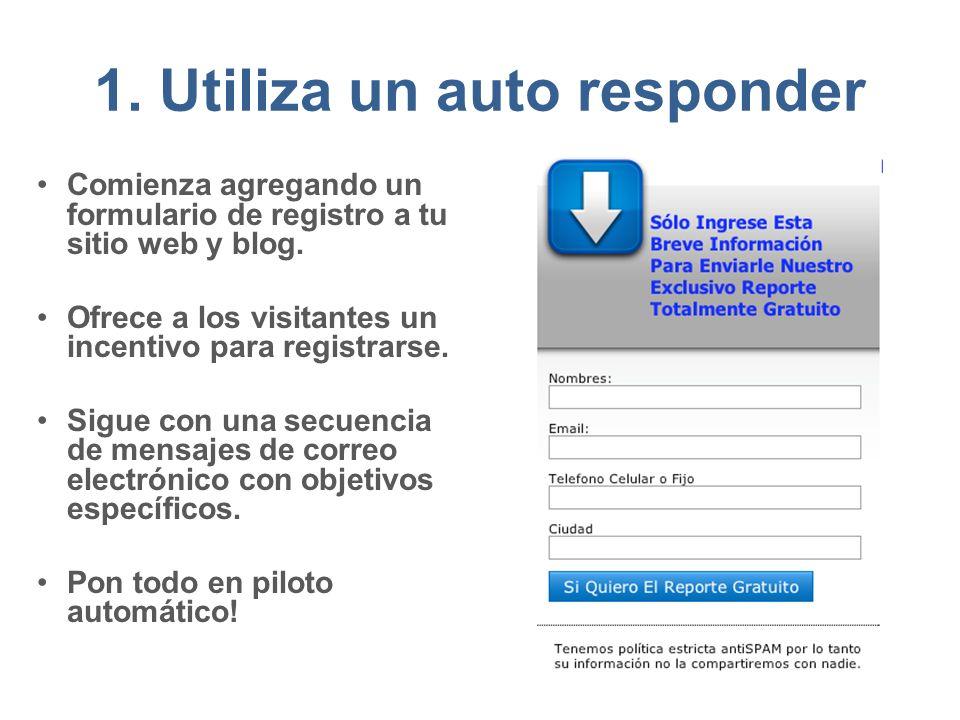 1.Utiliza un auto responder Comienza agregando un formulario de registro a tu sitio web y blog.