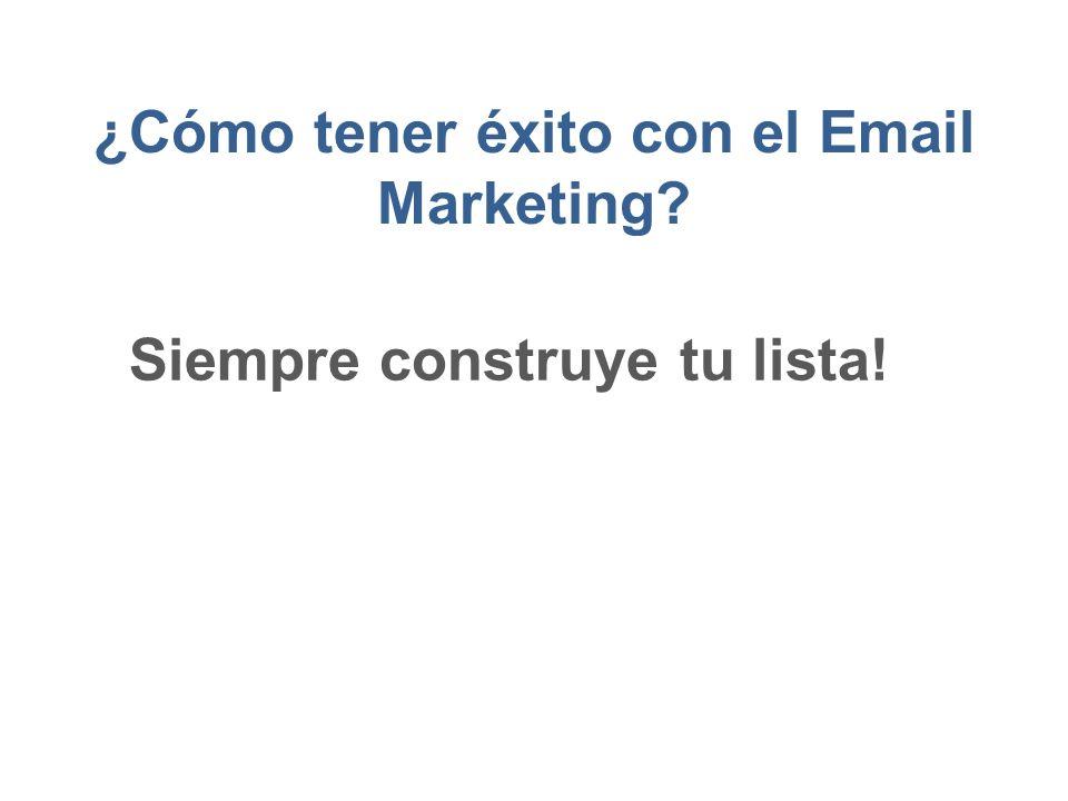 ¿Cómo tener éxito con el Email Marketing? Siempre construye tu lista!