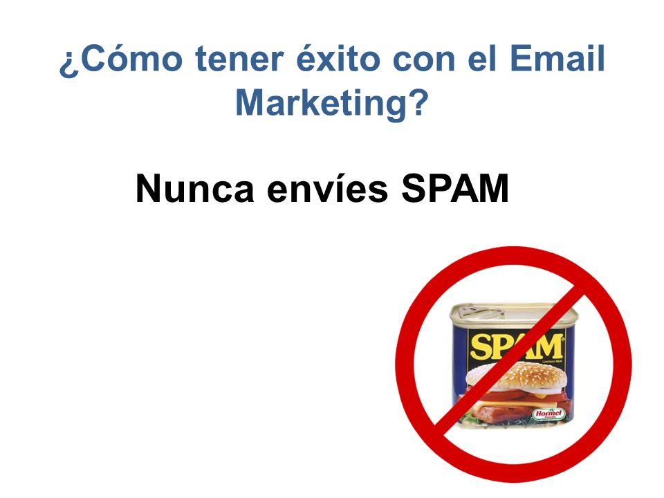 ¿Cómo tener éxito con el Email Marketing? Nunca envíes SPAM
