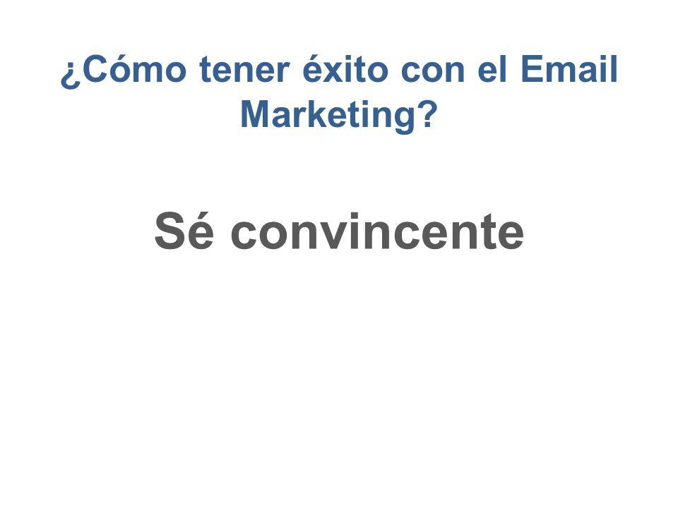 ¿Cómo tener éxito con el Email Marketing? Sé convincente