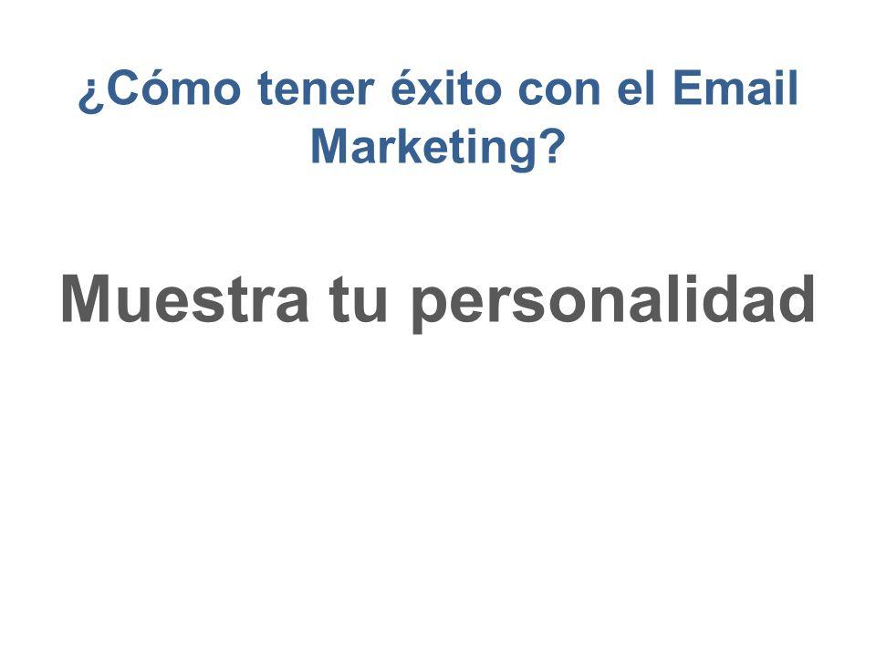 ¿Cómo tener éxito con el Email Marketing? Muestra tu personalidad