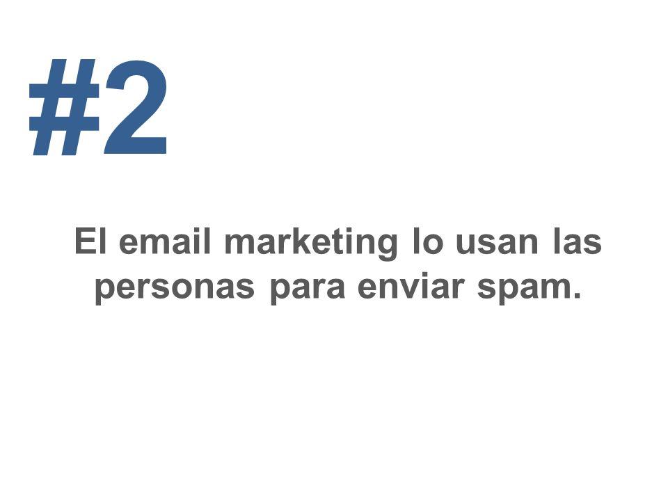 El email marketing lo usan las personas para enviar spam. #2