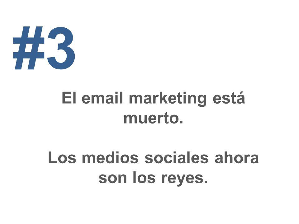 El email marketing está muerto. Los medios sociales ahora son los reyes. #3
