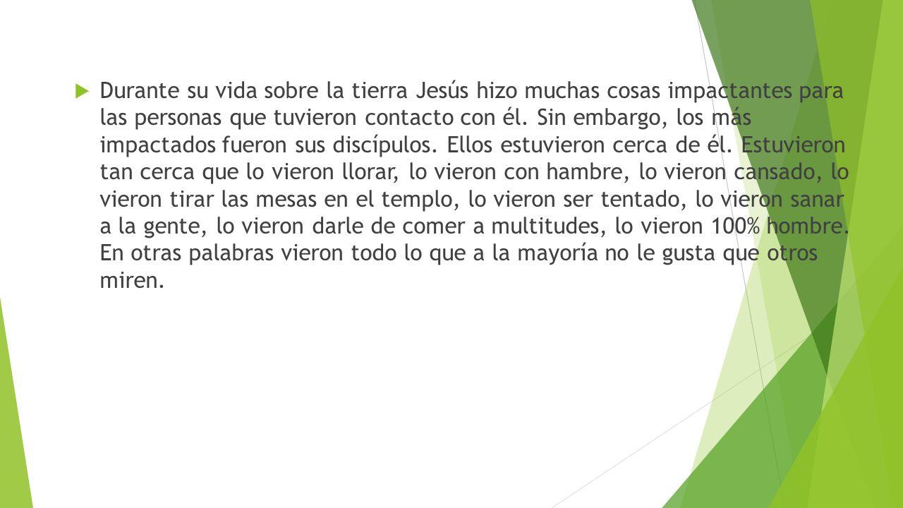 Durante su vida sobre la tierra Jesús hizo muchas cosas impactantes para las personas que tuvieron contacto con él. Sin embargo, los más impactados fu