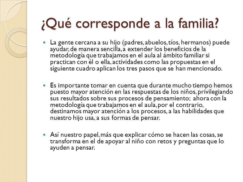 ¿Qué corresponde a la familia? La gente cercana a su hijo (padres, abuelos, tíos, hermanos) puede ayudar, de manera sencilla, a extender los beneficio