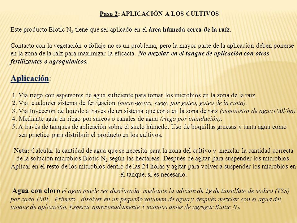 Paso 2: Paso 2: APLICACIÓN A LOS CULTIVOS Este producto Biotic N 2 tiene que ser aplicado en el área húmeda cerca de la raíz. Contacto con la vegetaci
