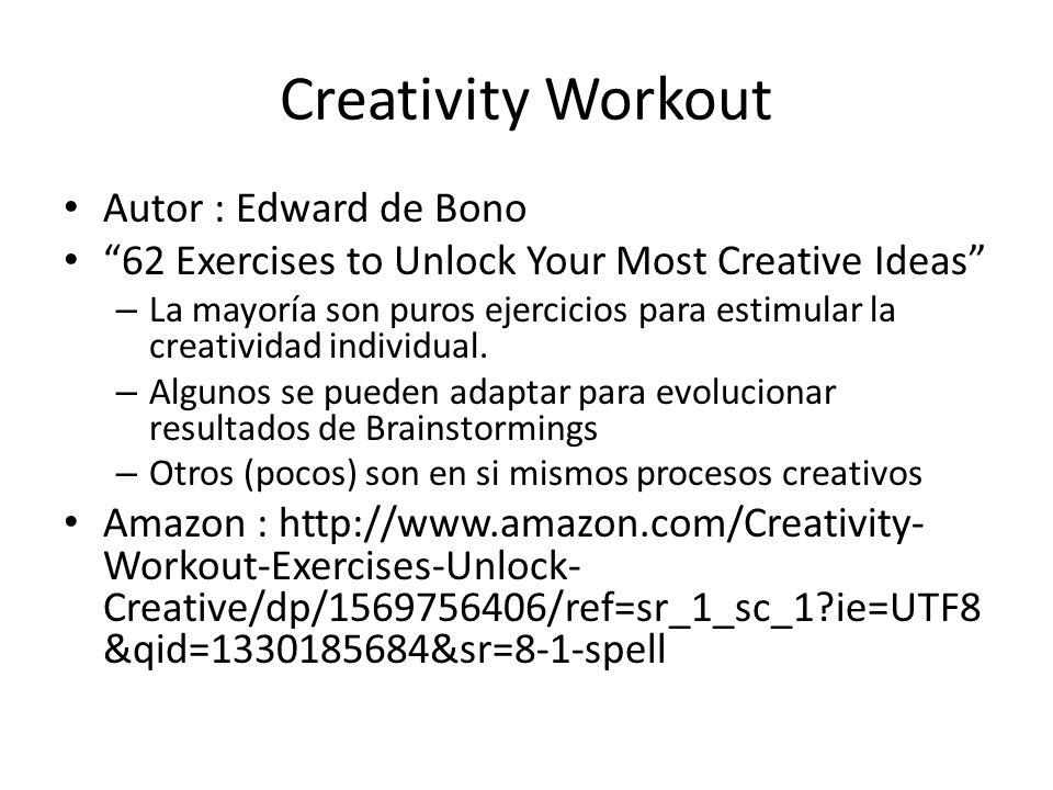 Creativity Workout Autor : Edward de Bono 62 Exercises to Unlock Your Most Creative Ideas – La mayoría son puros ejercicios para estimular la creativi