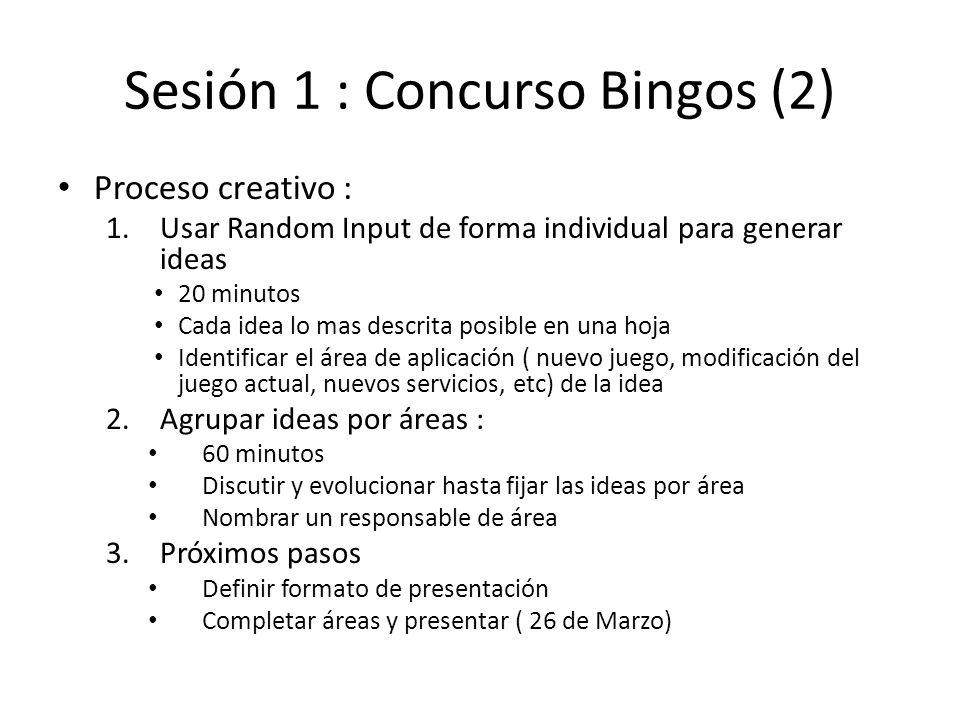 Sesión 1 : Concurso Bingos (2) Proceso creativo : 1.Usar Random Input de forma individual para generar ideas 20 minutos Cada idea lo mas descrita posi