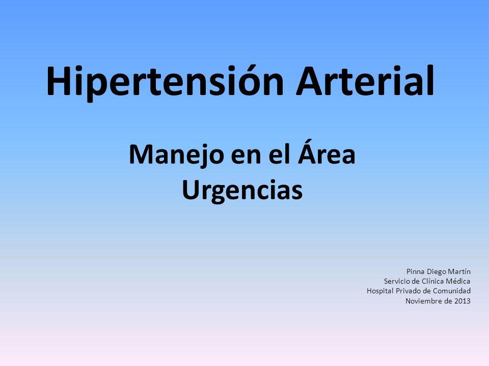 Hipertensión Arterial Manejo en el Área Urgencias Pinna Diego Martín Servicio de Clínica Médica Hospital Privado de Comunidad Noviembre de 2013