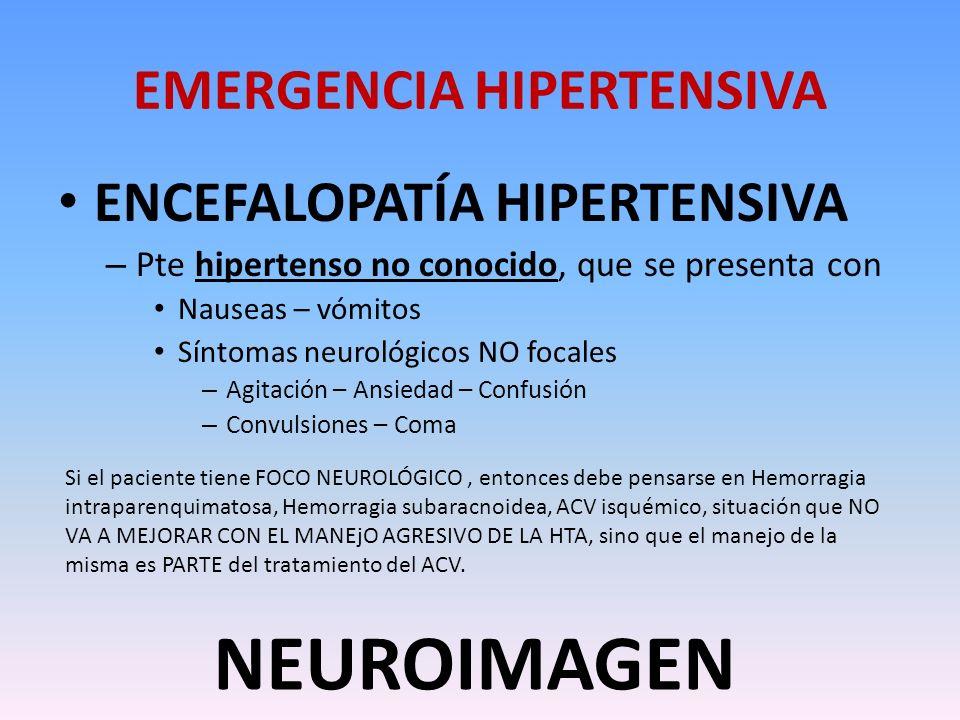EMERGENCIA HIPERTENSIVA ENCEFALOPATÍA HIPERTENSIVA – Pte hipertenso no conocido, que se presenta con Nauseas – vómitos Síntomas neurológicos NO focale