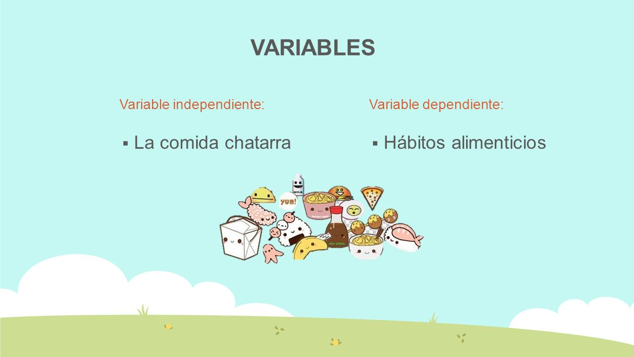 VARIABLES Variable independiente: La comida chatarra Variable dependiente: Hábitos alimenticios
