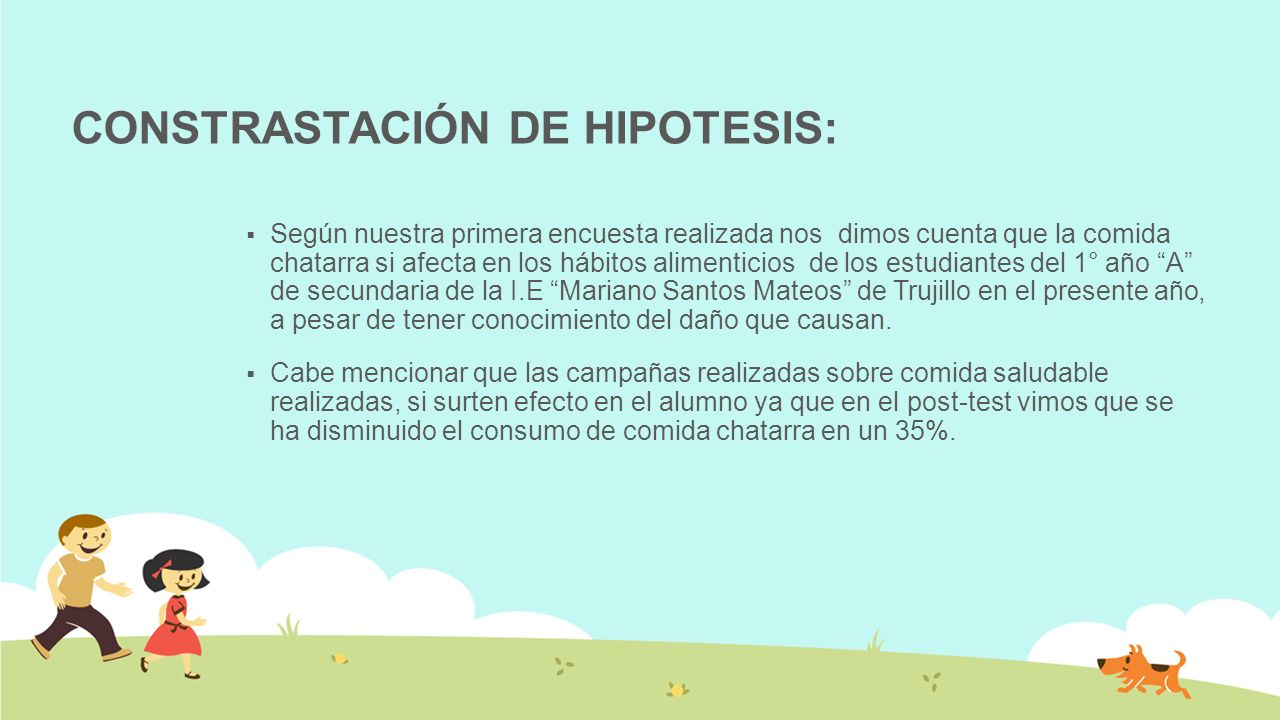 CONSTRASTACIÓN DE HIPOTESIS: Según nuestra primera encuesta realizada nos dimos cuenta que la comida chatarra si afecta en los hábitos alimenticios de