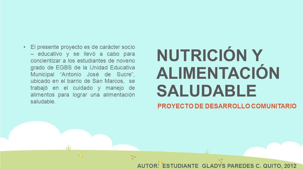 NUTRICIÓN Y ALIMENTACIÓN SALUDABLE PROYECTO DE DESARROLLO COMUNITARIO El presente proyecto es de carácter socio – educativo y se llevó a cabo para con