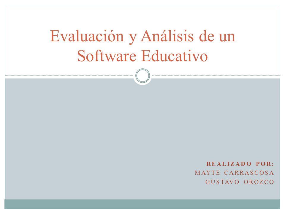 REALIZADO POR: MAYTE CARRASCOSA GUSTAVO OROZCO Evaluación y Análisis de un Software Educativo