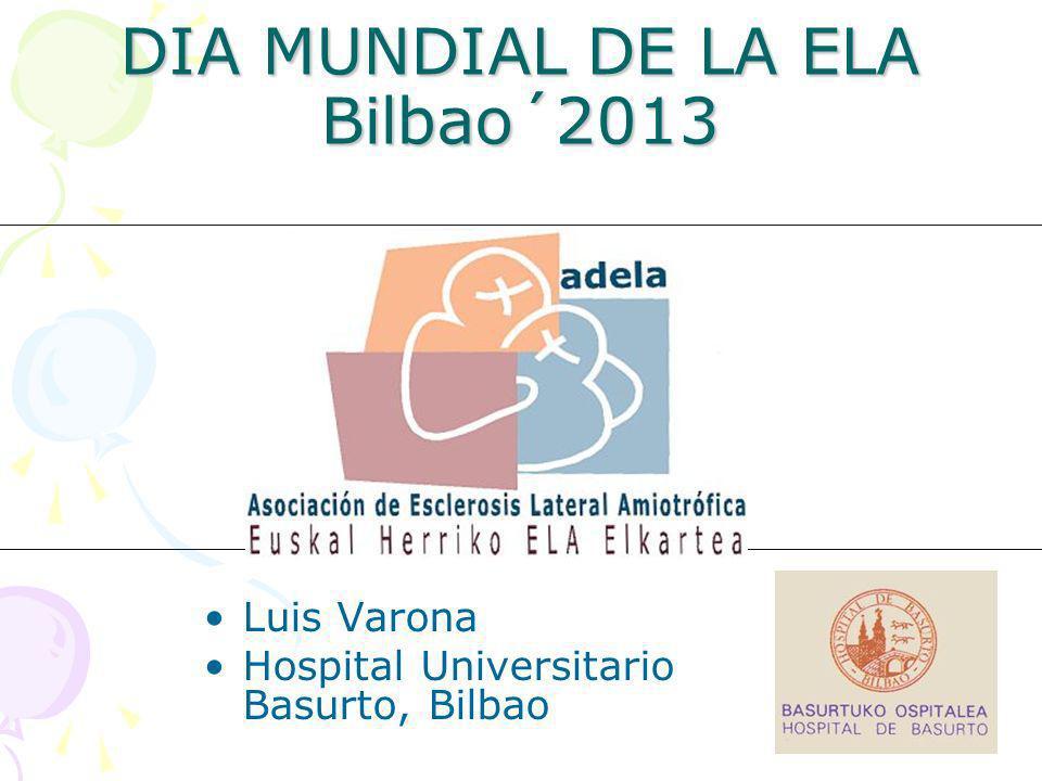 DIA MUNDIAL DE LA ELA Bilbao´2013 Luis Varona Hospital Universitario Basurto, Bilbao
