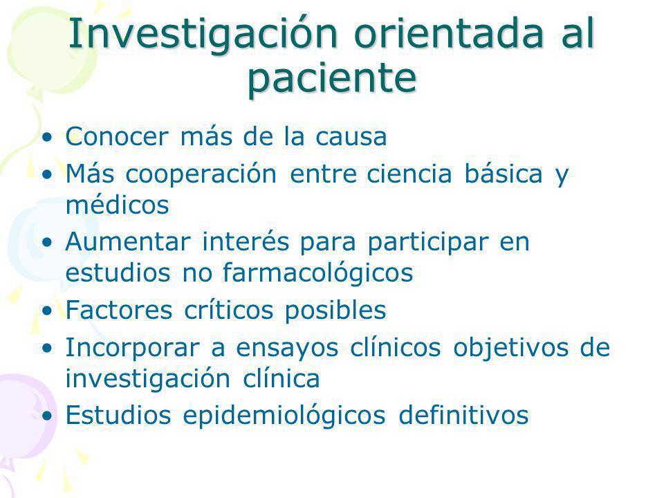 Investigación orientada al paciente Conocer más de la causa Más cooperación entre ciencia básica y médicos Aumentar interés para participar en estudio